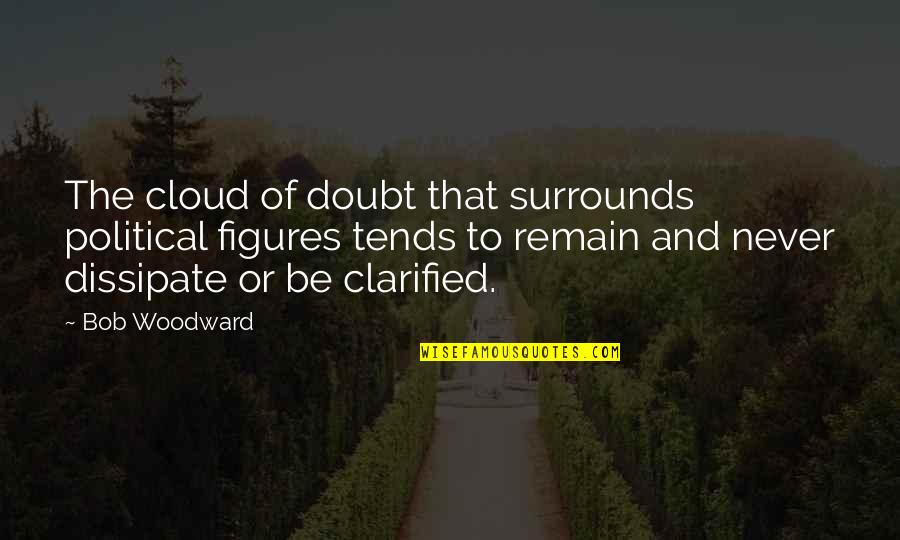 Ayano And Shintaro Quotes By Bob Woodward: The cloud of doubt that surrounds political figures