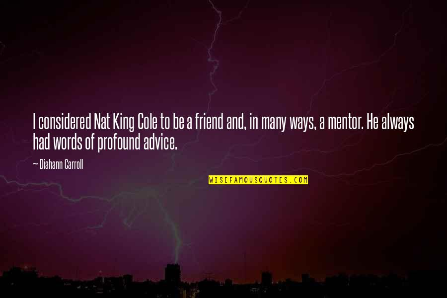 Ayano And Shintaro Quotes By Diahann Carroll: I considered Nat King Cole to be a