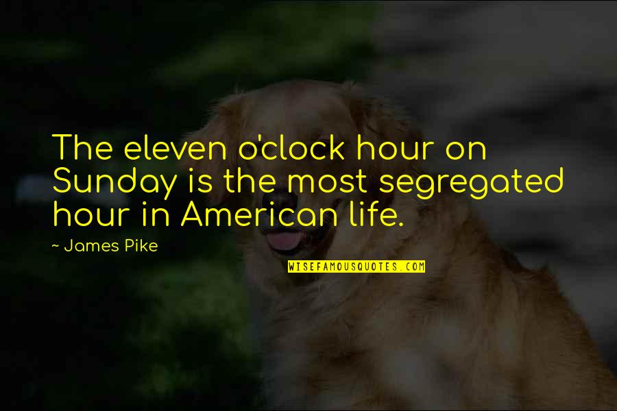 Ayano And Shintaro Quotes By James Pike: The eleven o'clock hour on Sunday is the
