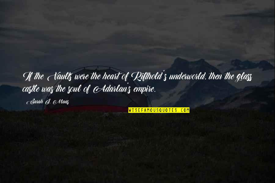 Ayano And Shintaro Quotes By Sarah J. Maas: If the Vaults were the heart of Rifthold's