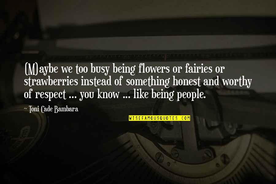 Aybe Quotes By Toni Cade Bambara: (M)aybe we too busy being flowers or fairies