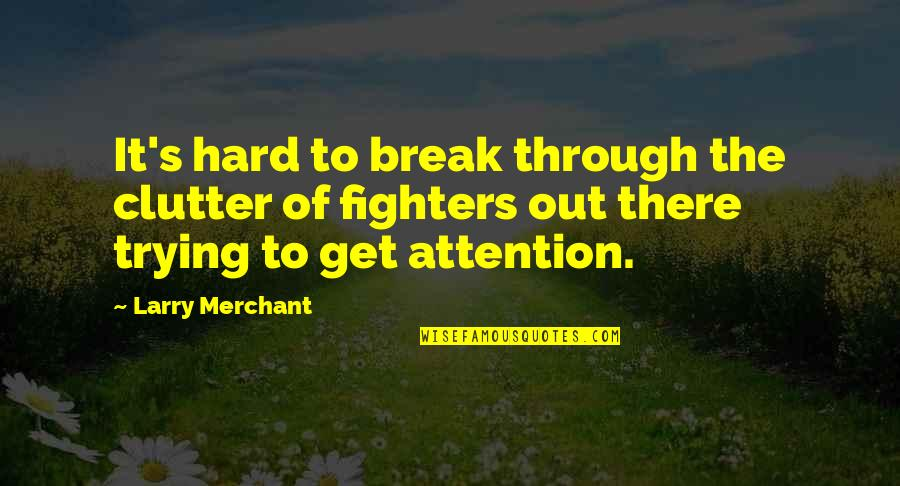 Ayega Quotes By Larry Merchant: It's hard to break through the clutter of