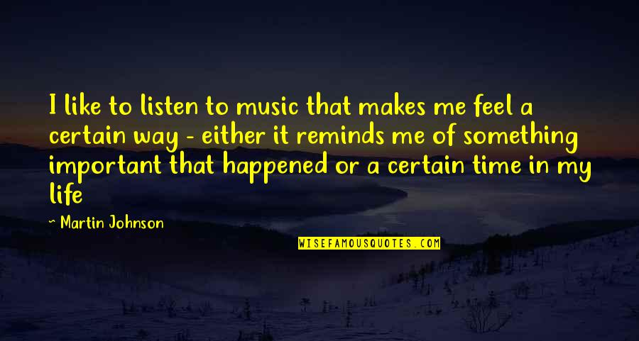 Ayega Quotes By Martin Johnson: I like to listen to music that makes