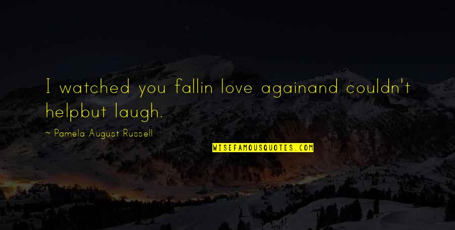 Ayega Quotes By Pamela August Russell: I watched you fallin love againand couldn't helpbut