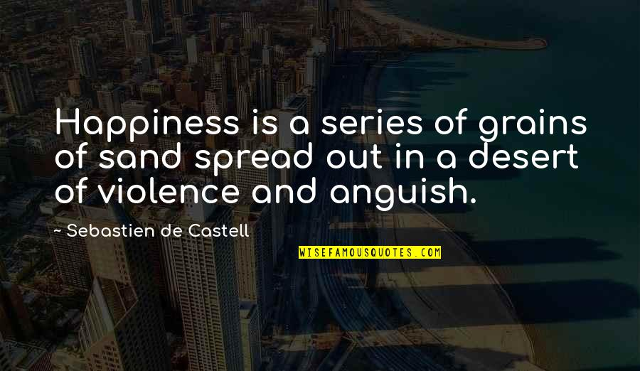 Ayega Quotes By Sebastien De Castell: Happiness is a series of grains of sand