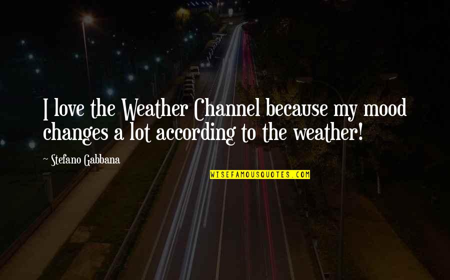 Ayega Quotes By Stefano Gabbana: I love the Weather Channel because my mood