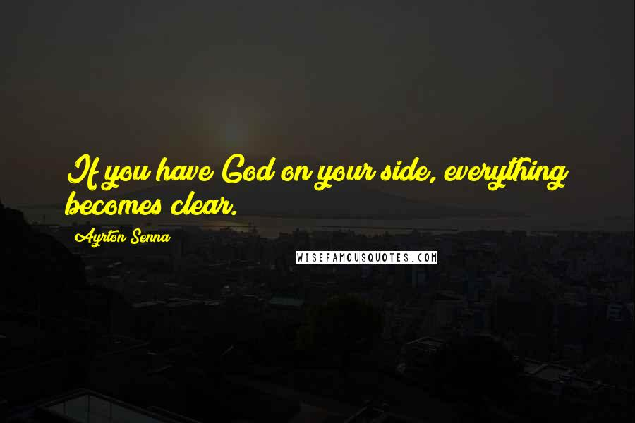 Ayrton Senna quotes: If you have God on your side, everything becomes clear.