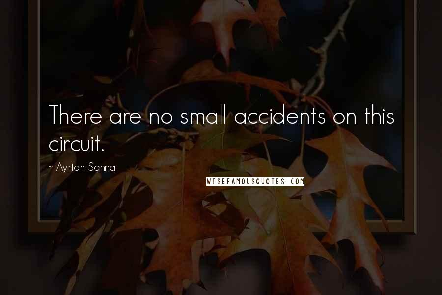 Ayrton Senna quotes: There are no small accidents on this circuit.