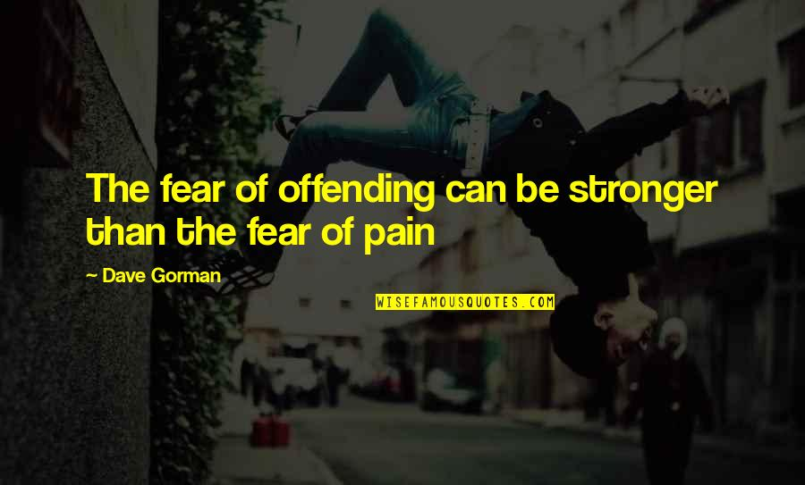 Azazel Marvel Quotes By Dave Gorman: The fear of offending can be stronger than