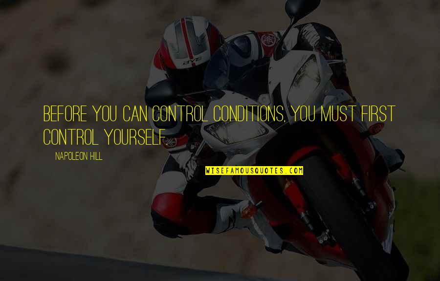 Azazel Marvel Quotes By Napoleon Hill: Before you can control conditions, you must first