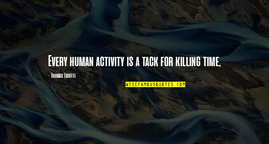 Azazel Marvel Quotes By Thomas Ligotti: Every human activity is a tack for killing
