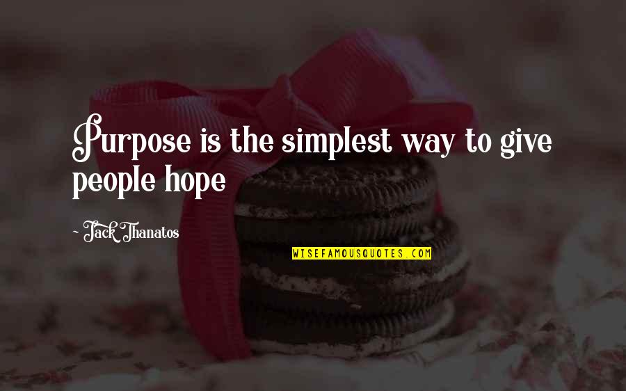 Azazel Quotes By Jack Thanatos: Purpose is the simplest way to give people