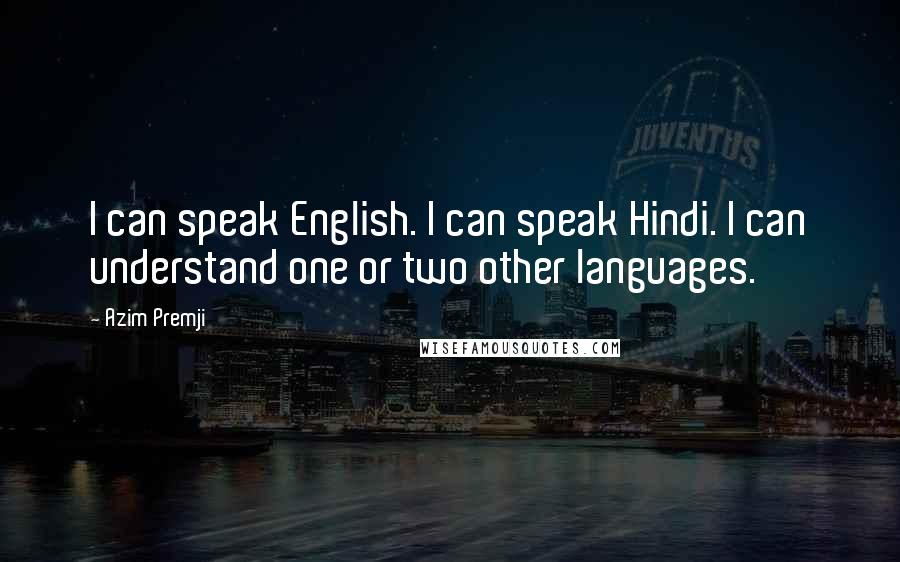Azim Premji quotes: I can speak English. I can speak Hindi. I can understand one or two other languages.