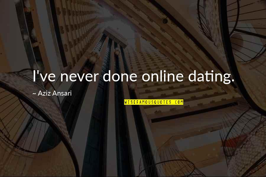 Aziz Quotes By Aziz Ansari: I've never done online dating.