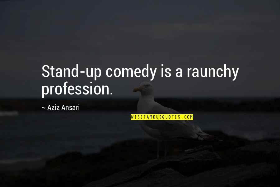 Aziz Quotes By Aziz Ansari: Stand-up comedy is a raunchy profession.