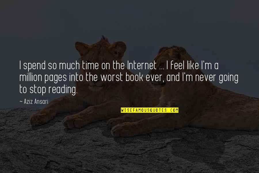 Aziz Quotes By Aziz Ansari: I spend so much time on the Internet