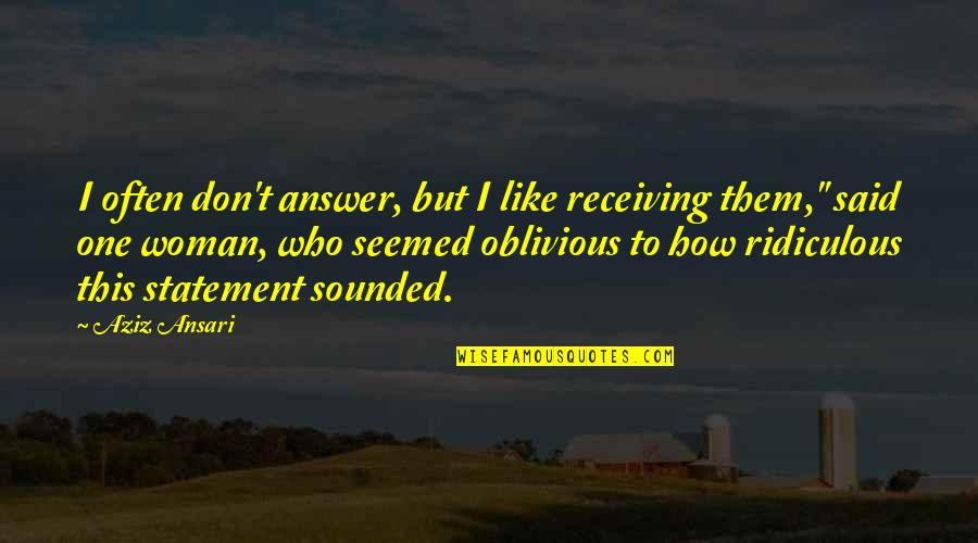 Aziz Quotes By Aziz Ansari: I often don't answer, but I like receiving