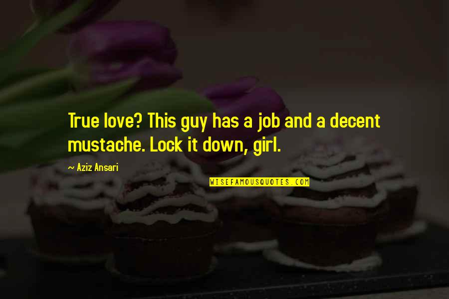 Aziz Quotes By Aziz Ansari: True love? This guy has a job and