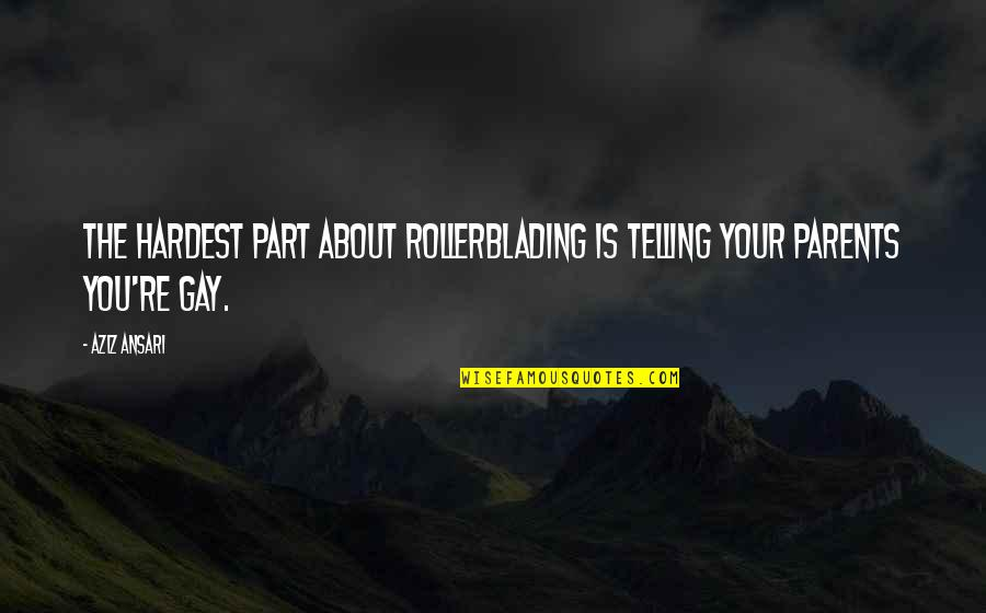 Aziz Quotes By Aziz Ansari: The hardest part about rollerblading is telling your