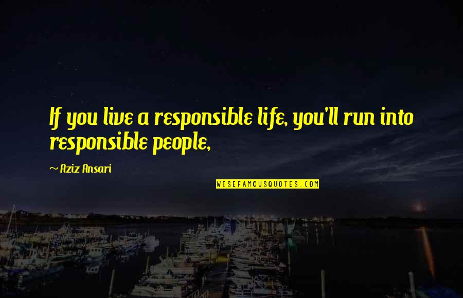 Aziz Quotes By Aziz Ansari: If you live a responsible life, you'll run