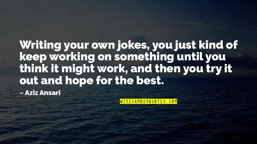 Aziz Quotes By Aziz Ansari: Writing your own jokes, you just kind of