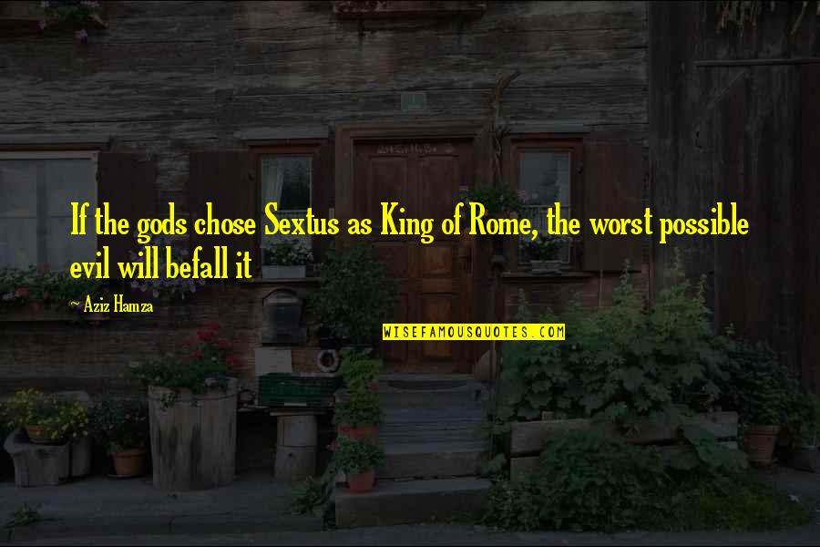 Aziz Quotes By Aziz Hamza: If the gods chose Sextus as King of