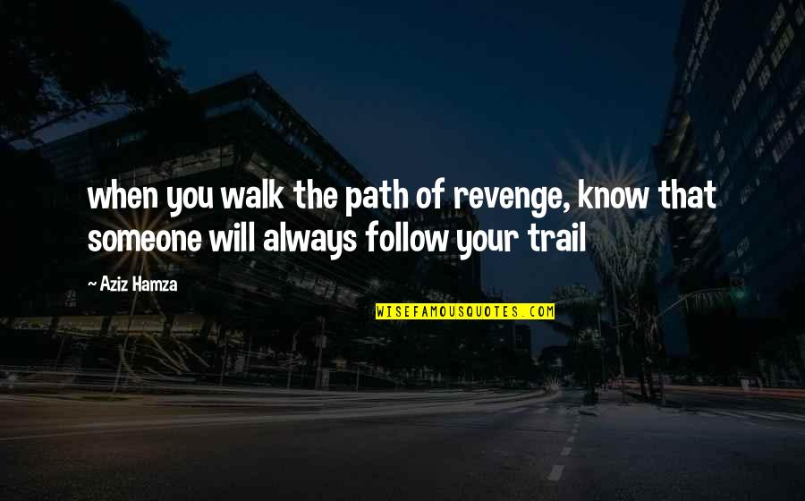 Aziz Quotes By Aziz Hamza: when you walk the path of revenge, know