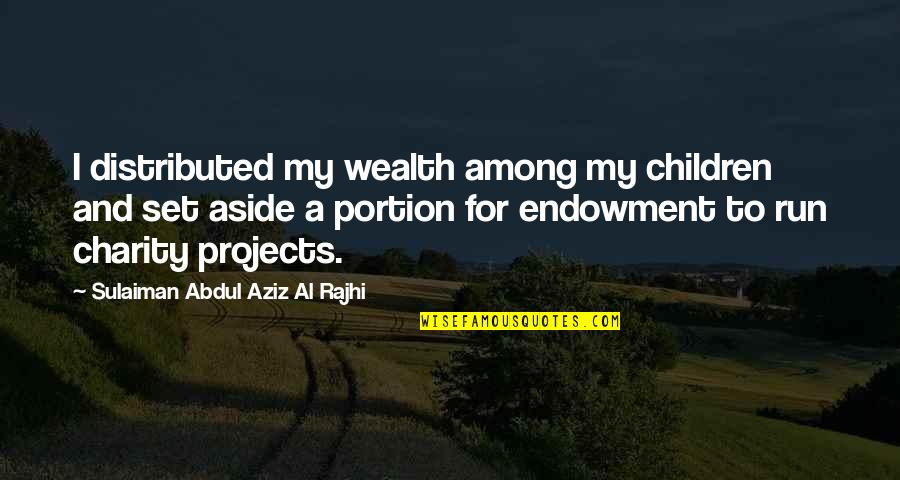 Aziz Quotes By Sulaiman Abdul Aziz Al Rajhi: I distributed my wealth among my children and