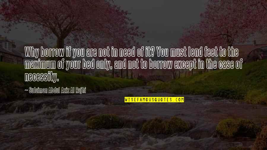 Aziz Quotes By Sulaiman Abdul Aziz Al Rajhi: Why borrow if you are not in need
