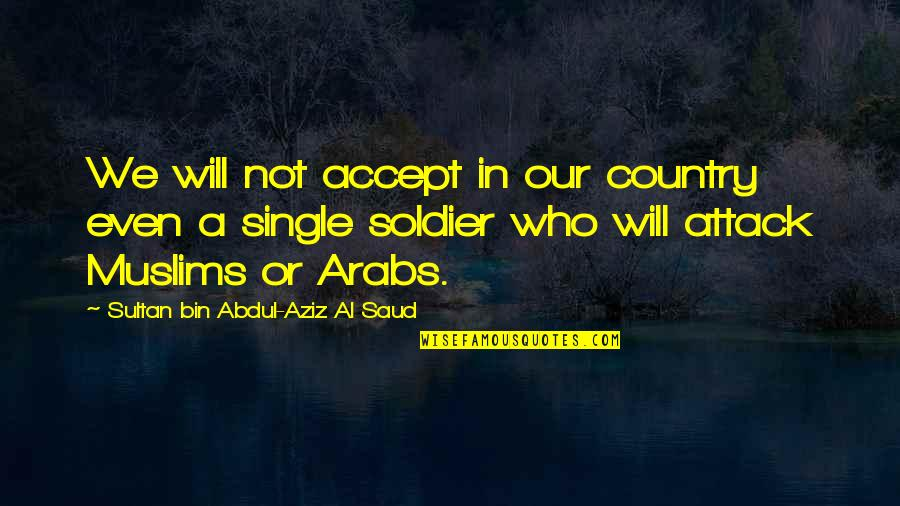 Aziz Quotes By Sultan Bin Abdul-Aziz Al Saud: We will not accept in our country even