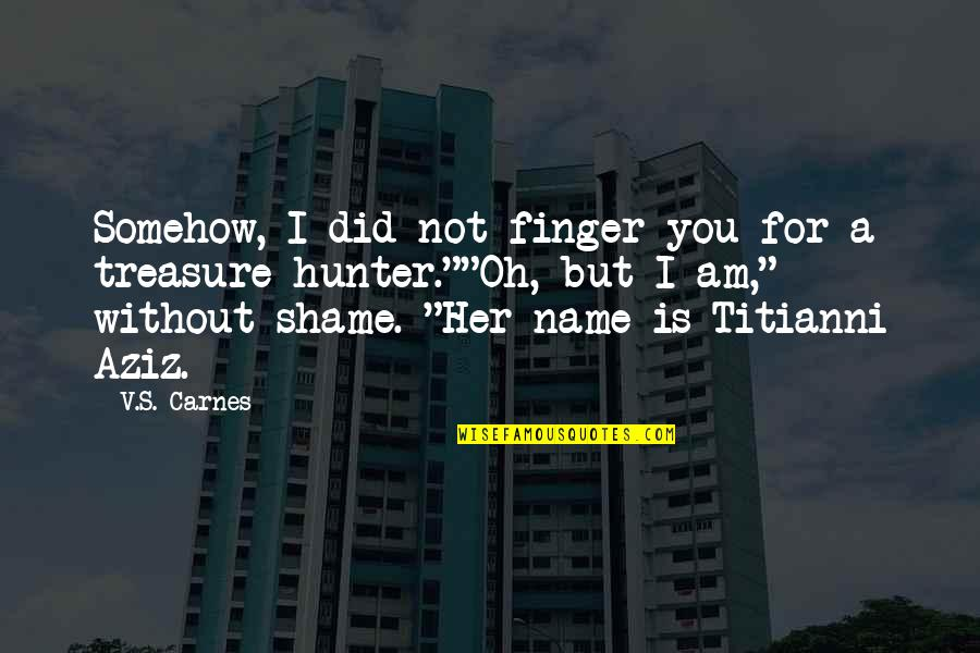 Aziz Quotes By V.S. Carnes: Somehow, I did not finger you for a