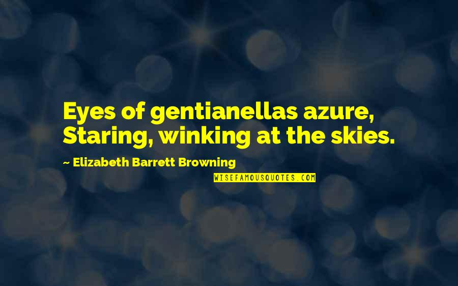 Azure Sky Quotes By Elizabeth Barrett Browning: Eyes of gentianellas azure, Staring, winking at the