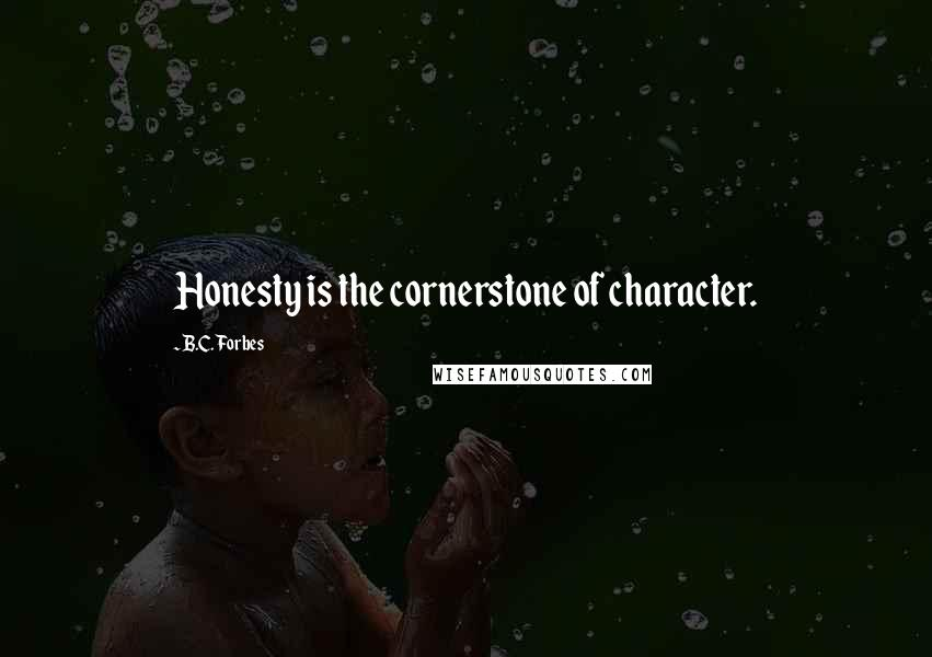 B.C. Forbes quotes: Honesty is the cornerstone of character.