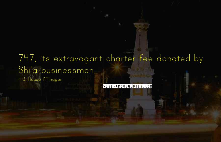 B. Hesse Pflingger quotes: 747, its extravagant charter fee donated by Shi'a businessmen,