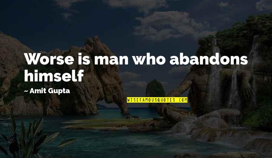 B J Gupta Quotes By Amit Gupta: Worse is man who abandons himself