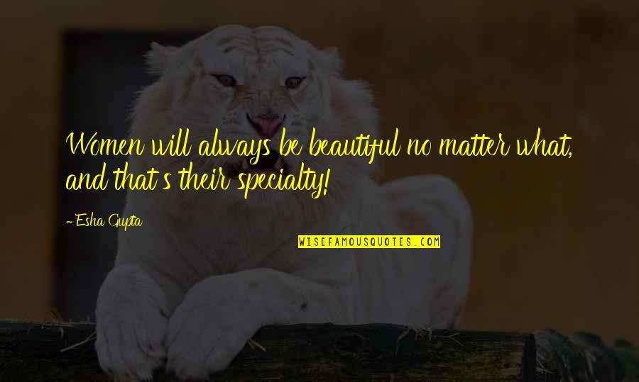 B J Gupta Quotes By Esha Gupta: Women will always be beautiful no matter what,