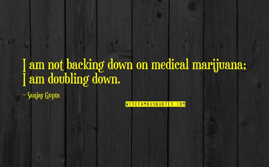 B J Gupta Quotes By Sanjay Gupta: I am not backing down on medical marijuana;