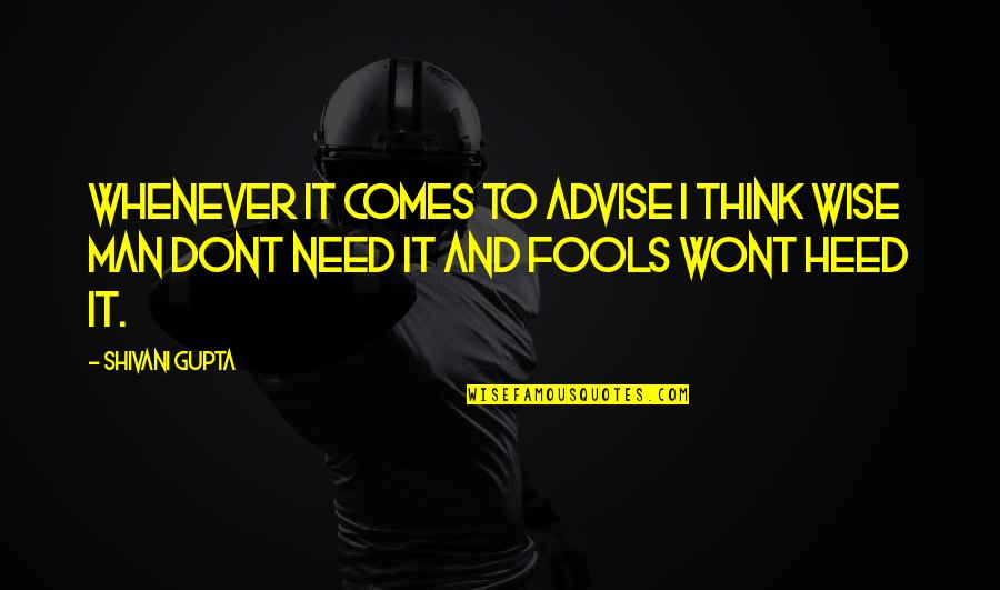 B J Gupta Quotes By Shivani Gupta: Whenever it Comes to advise i think wise