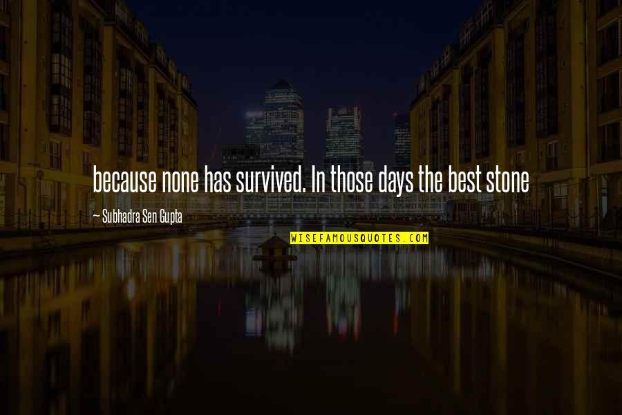 B J Gupta Quotes By Subhadra Sen Gupta: because none has survived. In those days the