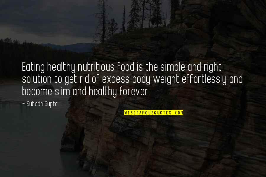 B J Gupta Quotes By Subodh Gupta: Eating healthy nutritious food is the simple and