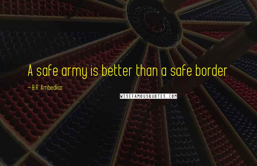 B.R. Ambedkar quotes: A safe army is better than a safe border