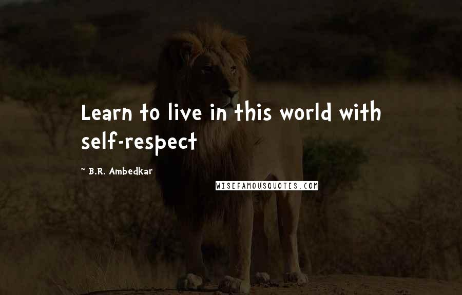 B.R. Ambedkar quotes: Learn to live in this world with self-respect