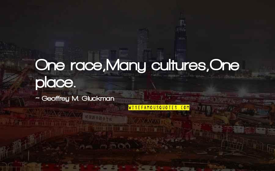 B-rad Gluckman Quotes By Geoffrey M. Gluckman: One race,Many cultures,One place.