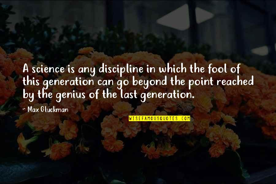 B-rad Gluckman Quotes By Max Gluckman: A science is any discipline in which the