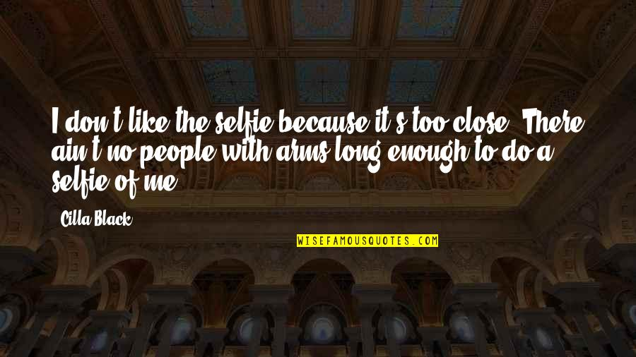 B&w Selfie Quotes By Cilla Black: I don't like the selfie because it's too