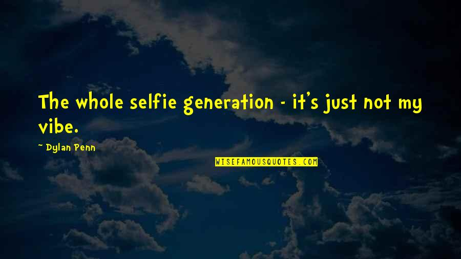 B&w Selfie Quotes By Dylan Penn: The whole selfie generation - it's just not
