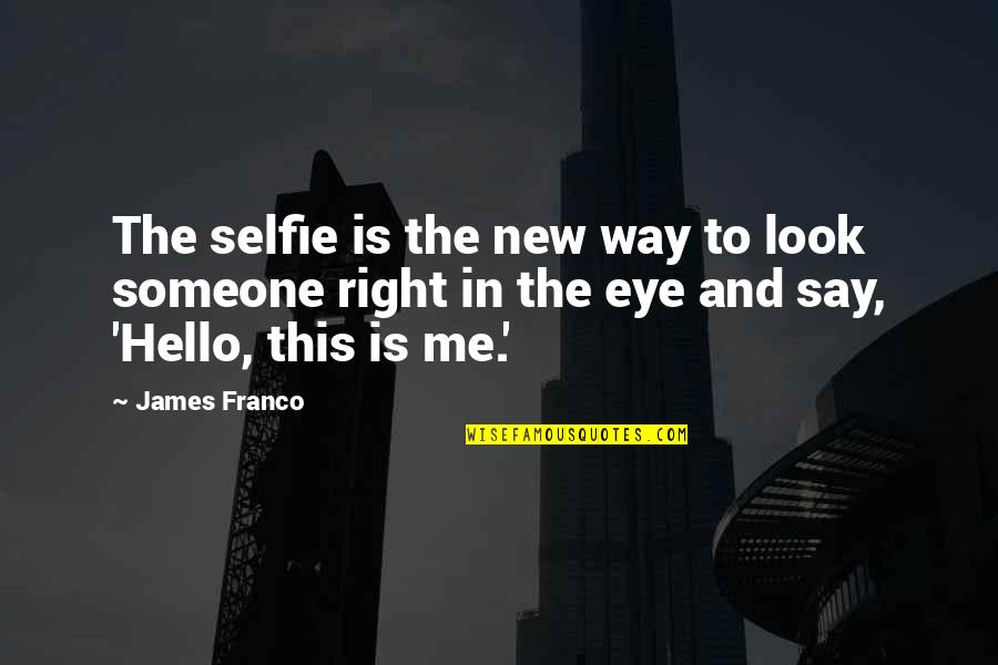 B&w Selfie Quotes By James Franco: The selfie is the new way to look