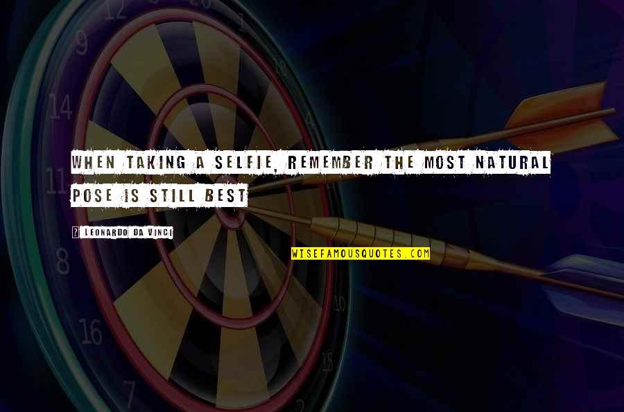 B&w Selfie Quotes By Leonardo Da Vinci: When taking a selfie, remember the most natural
