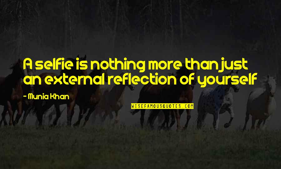 B&w Selfie Quotes By Munia Khan: A selfie is nothing more than just an