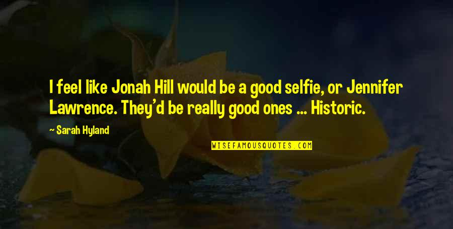 B&w Selfie Quotes By Sarah Hyland: I feel like Jonah Hill would be a